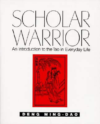 Scholar Warrior: An Introduction to the Tao in Everyday Life - Ming-Dao, Deng, and Ming, Dao D, and Deng, Ming-DAO