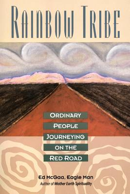 Rainbow Tribe: Ordinary People Journeying on the Red Road - McGaa, Ed, and Man, Eagle