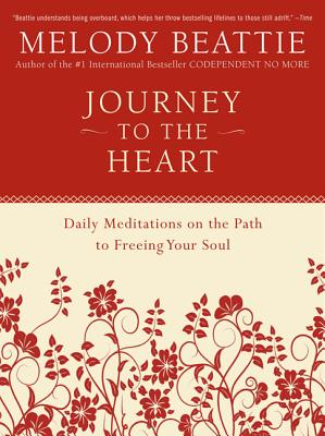 Journey to the Heart: Daily Meditations on the Path to Freeing Your Soul - Beattie, Melody