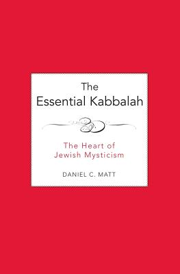 The Essential Kabbalah: The Heart of Jewish Mysticism - Matt, Daniel C
