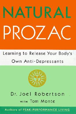 Natural Prozac: Learning to Release Your Body's Own Anti-Depressants - Robertson, Joel, and Monte, Tom