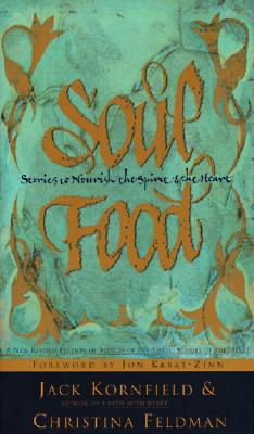 Soul Food: Stories to Nourish the Spirit and the Heart - Kornfield, Jack, PhD (Editor), and Feldman, Christina (Editor), and Kabat-Zinn, Jon, PhD (Foreword by)