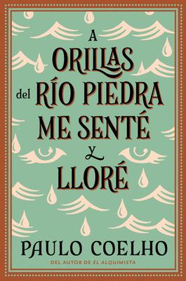 A Orillas del Rio Piedra Me Sente y Llore - Coelho, Paulo