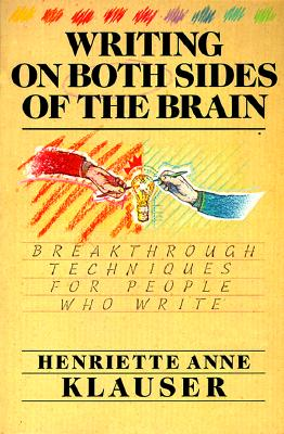 Writing on Both Sides of the Brain: Breakthrough Techniques for People Who Write - Klauser, Henriette Anne