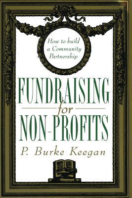 Fundraising for Nonprofits: How to Build a Community Partnership - Keegan, P Burke