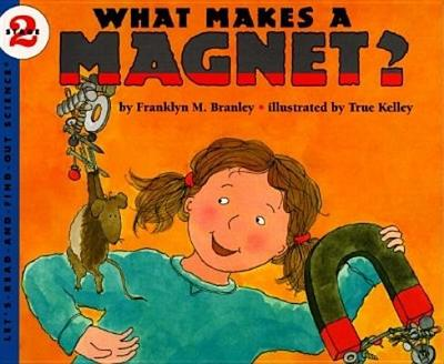 What Makes a Magnet? - Branley, Franklyn Mansfield