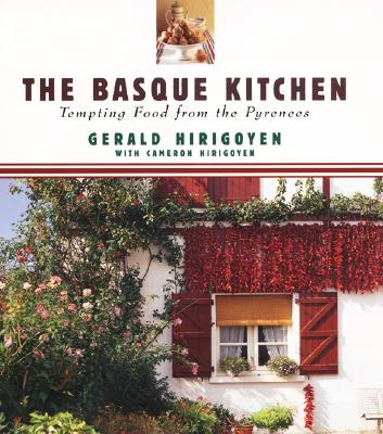 The Basque Kitchen: Tempting Food from the Pyrenees - Hirigoyen, Gerald, and Shorten, Chris (Photographer), and Hirigoyen, Cameron