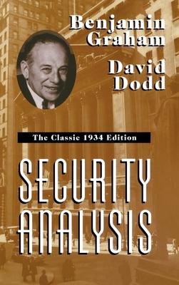 Security Analysis: The Classic 1934 Edition - Graham, Benjamin, and Dodd, David, and Graham Benjamin