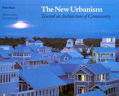The New Urbanism: Toward an Architecture of Community - Katz, Peter, and Katz, P, and Katz Peter