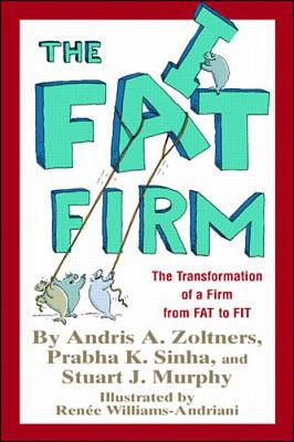 The Fat Firm - Murphy, Stuart J, and Sinha, Prabha, and Zoltners, Andris A, Dr., PH.D, and Shinha, Prabha