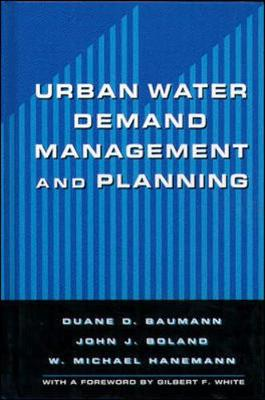 Urban Water Demand Management and Planning - Baumann, Duane D, Ph.D., and Hanemann, W Michael, Ph.D., and Boland, John J, Ph.D.