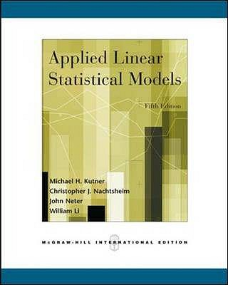 Applied Linear Statistical Models - Kutner, Michael H., and Neter, John, and Nachtsheim, Christopher J.