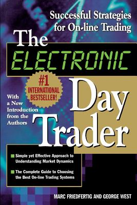 The Electronic Day Trader - Friedfertig, Marc, and West, George