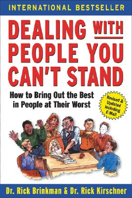 Dealing with People You Can't Stand: How to Bring Out the Best in People at Their Worst - Brinkman, Rick, and Kirschner, Rick, and Brinkman, Dr Rick