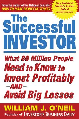 The Successful Investor: What 80 Million People Need to Know to Invest Profitably and Avoid Big Losses - O'Neil, William J