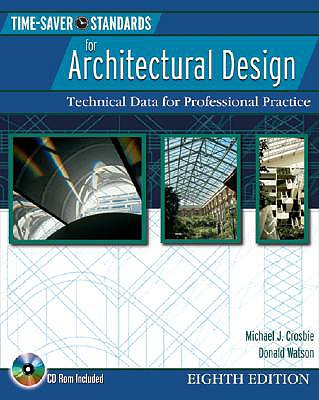 Time-Saver Standards for Architectural Design: Technical Data for Professional Practice - Watson, Donald (Editor), and Crosbie, Michael J (Editor)