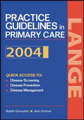 Practice Guidelines in Primary Care 2004 - Gonzales, Ralph, and Kutner, Jean
