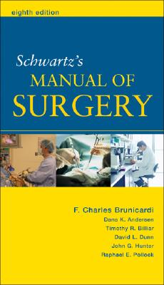 Schwartz's Manual of Surgery - Brunicardi, F Charles (Editor), and Dunn, David L (Editor), and Pollock, Raphael E (Editor)