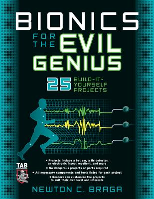 Bionics for the Evil Genius: 25 Build-It-Yourself Projects - Braga, Newton C