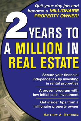 2 Years to a Million in Real Estate - Martinez, Matthew A