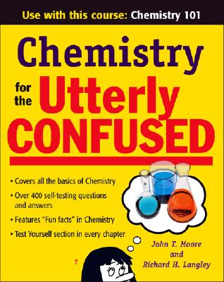 Chemistry for the Utterly Confused - Moore, John T, Ph.D., and Langley, Richard