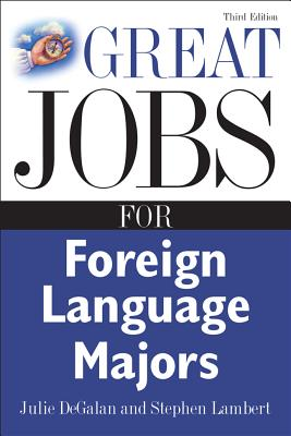Great Jobs for Foreign Language Majors - DeGalan, Julie, and Lambert, Stephen