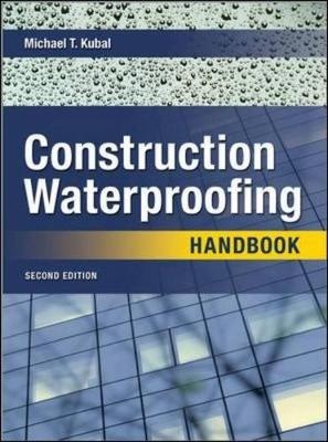 Construction Waterproofing Handbook - Kubal, Michael T