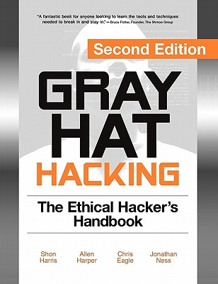Gray Hat Hacking: The Ethical Hacker's Handbook - Harris, Shon, MCSE, CCNA, and Harper, Allen, and Eagle, Chris