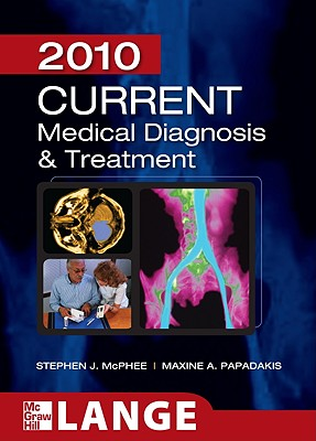 Current Medical Diagnosis and Treatment 2010, Forty-Ninth Edition - McPhee, Stephen J, M.D., and Papadakis Maxine, and McPhee Stephen