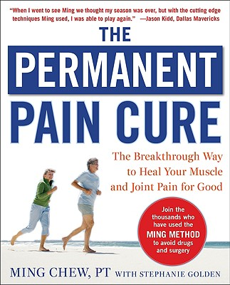 The Permanent Pain Cure: The Breakthrough Way to Heal Your Muscle and Joint Pain for Good - Chew, Ming, and Golden, Stephanie
