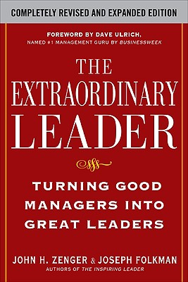 The Extraordinary Leader: Turning Good Managers Into Great Leaders - Zenger, John H, and Folkman, Joseph R