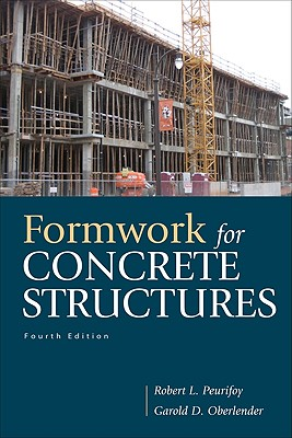 Formwork for Concrete Structures - Peurifoy, Robert L, and Oberlender, Garold D