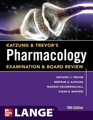 Pharmacology Examination & Board Review - Trevor, Anthony J, PH.D., and Katzung, Bertram G, M.D., PH.D., and Knuidering-Hall, Marieke