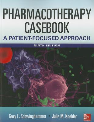 Pharmacotherapy Casebook: A Patient-Focused Approach - Schwinghammer, Terry L, Dr., Pharm. D., Fccp, Fashp (Editor), and Koehler, Julia M (Editor)