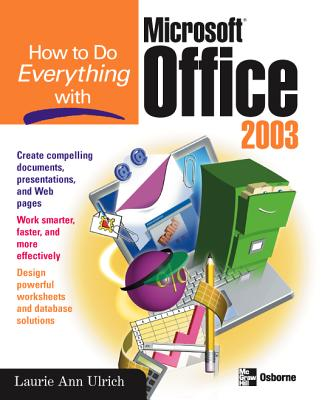 How to Do Everything with Microsoft Office 2003 - Ulrich, Laurie Ann