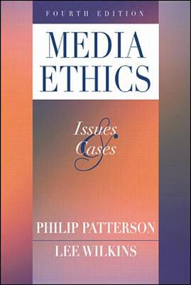 Media Ethics: Issues and Cases - Patterson, Philip D, PH.D., and Wilkins, Lee C