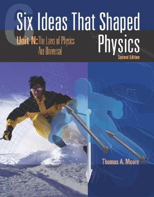 Six Ideas That Shaped Physics: Unit N: The Laws of Physics Are Universal - Moore, Thomas A