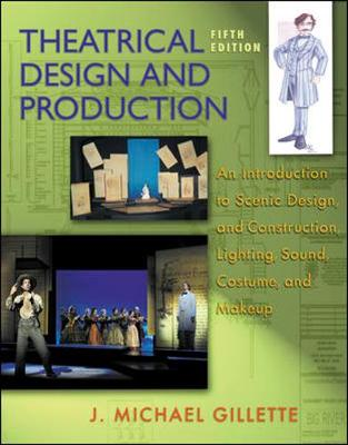 Theatrical Design and Production: An Introduction to Scene Design and Construction, Lighting, Sound, Costume, and Makeup - Gillette, J Michael