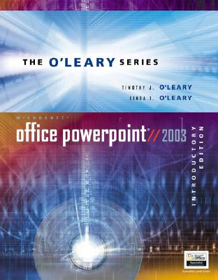 O'Leary Series: Microsoft PowerPoint 2003 Introductory - O'Leary, Timothy J, and O'Leary, Linda I, and O'Leary Timothy