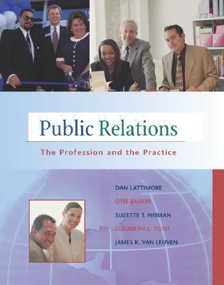 "Public Relations: The Profession and the Practice with Free ""Interviews with Public Relations Professionals"" Student CD-ROM and Powerweb - Lattimore, Dan L, and Baskin, Otis W, PhD, and Heimen, Suzette T"