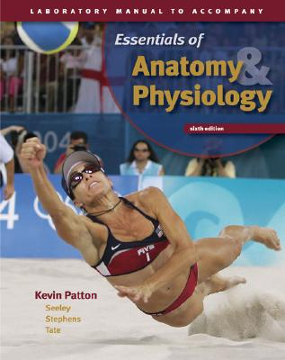 Seeley's Essentials of Anatomy and Physiology: Laboratory Manual - Patton, Kevin T.