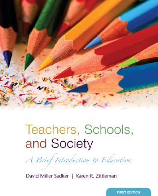 Teachers, Schools and Society: A Brief Introduction to Education with Bind-In Online Learning Center Card with Free Student Reader CD-ROM - Sadker, David M, and Zittleman, Karen, and Sadker David, M