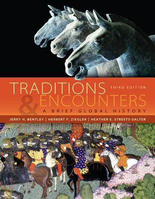 Traditions & Encounters: A Brief Global History - Bentley, Jerry H., and Ziegler, Herbert F., and Streets-Salter, Heather E.