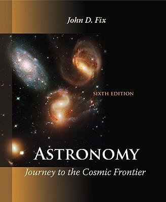 Astronomy: Journey to the Cosmic Frontier - Fix, John D