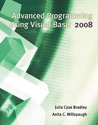 Advanced Programming Using Visual Basic 2008 - Bradley, Julia Case, and Millspaugh, Anita C