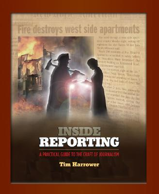 Inside Reporting: A Practical Guide to the Craft of Journalism - Harrower, Tim
