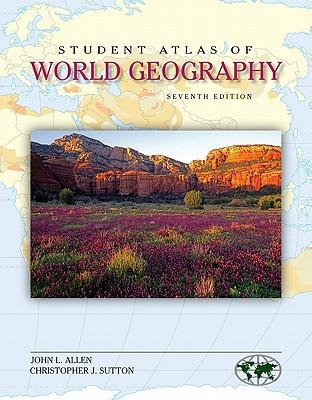 Student Atlas of World Geography - Allen, John, and Sutton Christopher, and Sutton, Christopher
