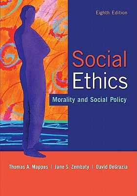 Social Ethics: Morality and Social Policy - Mappes, Thomas A, and Zembaty, Jane S, and DeGrazia, David, Professor