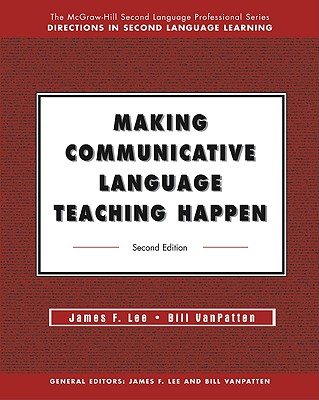 Making Communicative Language Teaching Happen - Lee, James F, and Polland, Madeleine A, and VanPatten, Bill