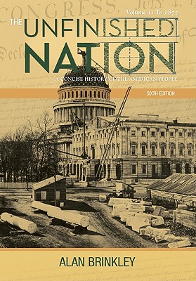 The Unfinished Nation: A Concise History of the American People: Volume 1: To 1877 - Brinkley, Alan